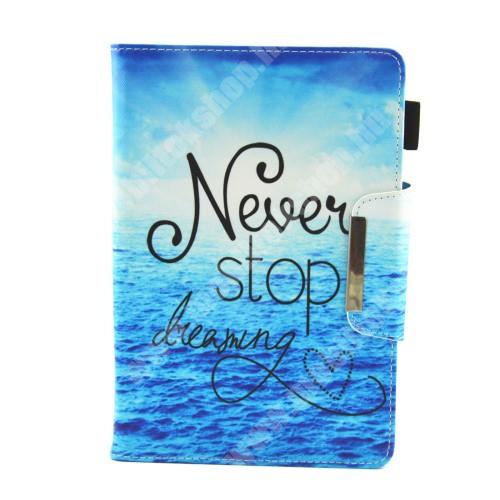 """UNIVERZÁLIS notesz / mappa tablet PC tok - Never Stop Dreaming MINTÁS - álló, bőr, mágneses, asztali tartó funkciós, tolltartó, 8"""" készülékekhez"""